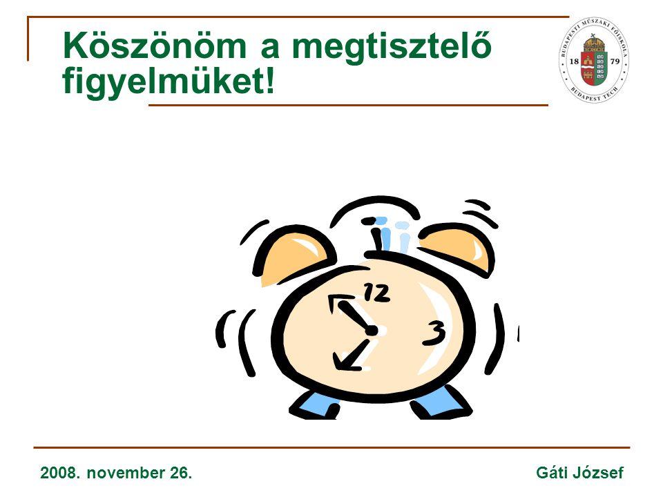 2008. november 26. Gáti József Köszönöm a megtisztelő figyelmüket!