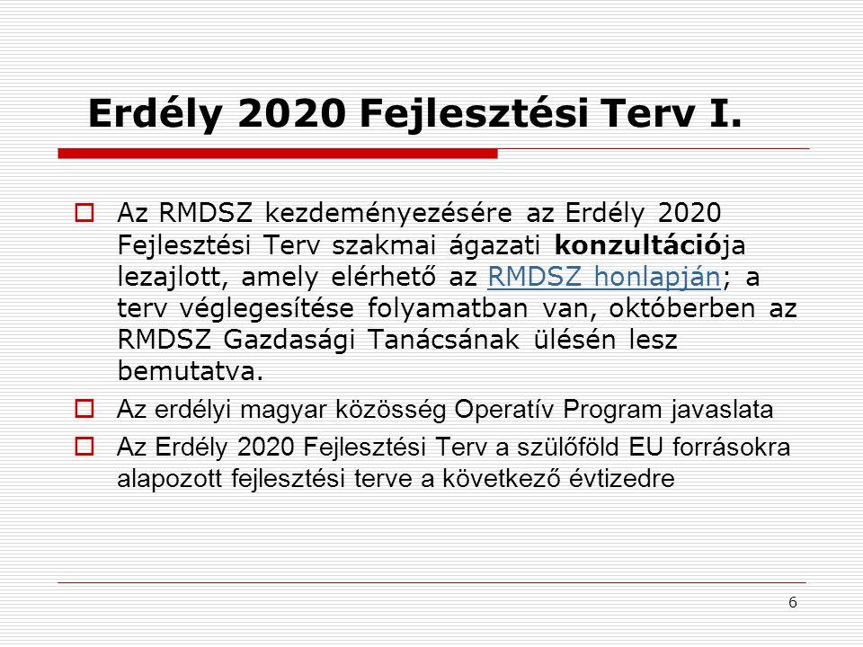 6 Erdély 2020 Fejlesztési Terv I.  Az RMDSZ kezdeményezésére az Erdély 2020 Fejlesztési Terv szakmai ágazati konzultációja lezajlott, amely elérhető