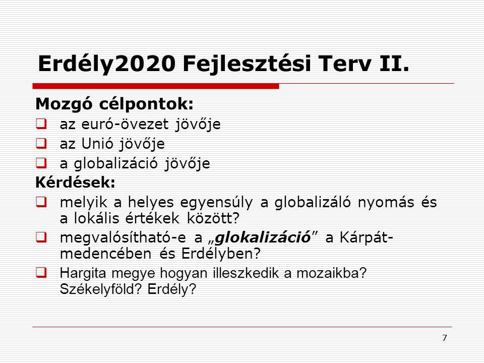 77 Erdély2020 Fejlesztési Terv II. Mozgó célpontok:  az euró-övezet jövője  az Unió jövője  a globalizáció jövője Kérdések:  melyik a helyes egyen