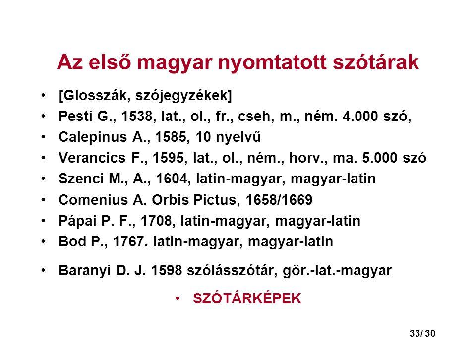 33/ 30 Az első magyar nyomtatott szótárak •[Glosszák, szójegyzékek] •Pesti G., 1538, lat., ol., fr., cseh, m., ném.