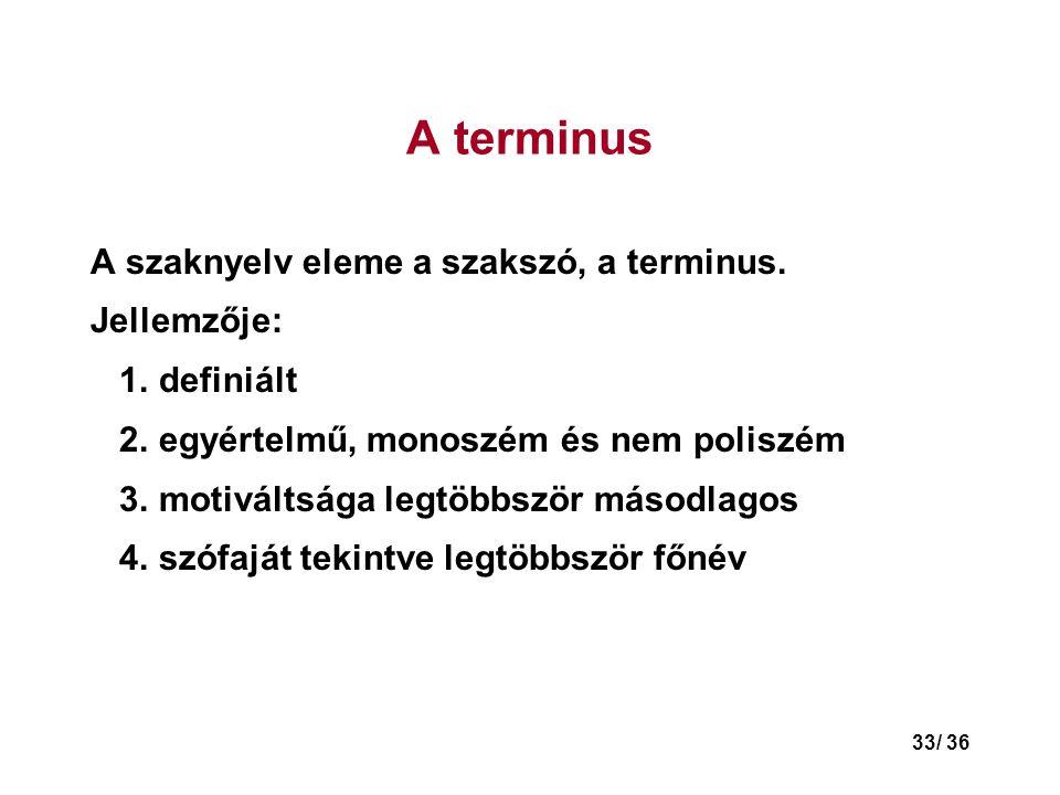 33/ 36 A terminus A szaknyelv eleme a szakszó, a terminus.