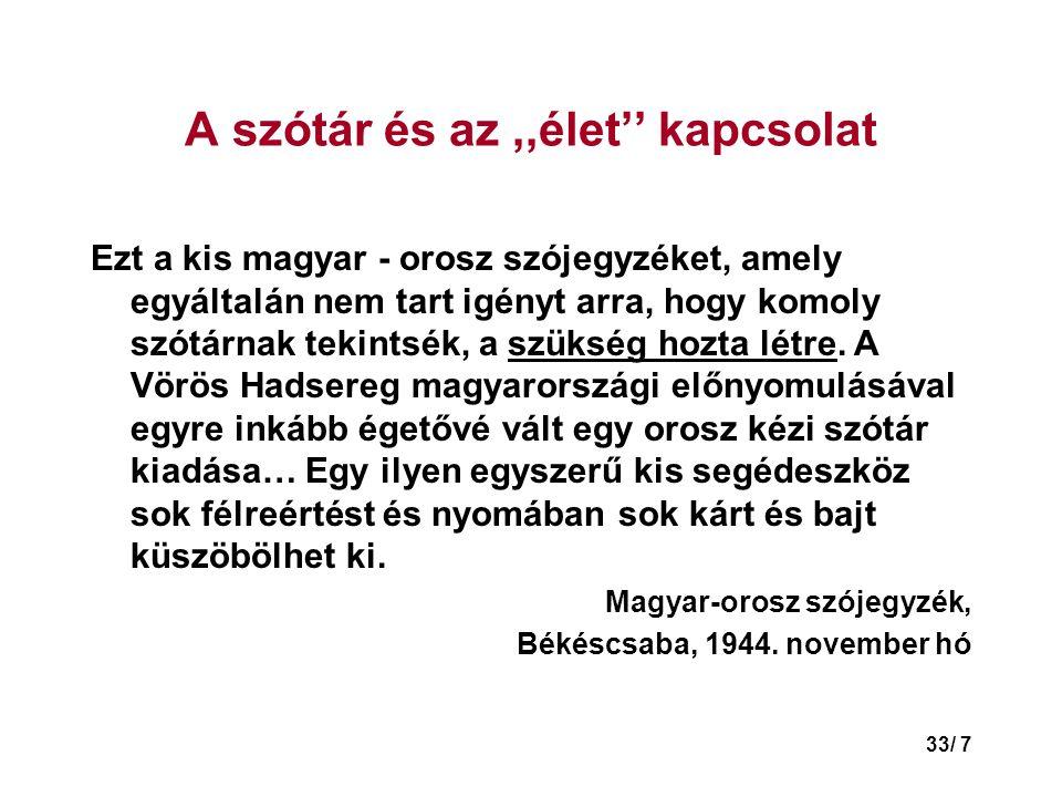 33/ 7 A szótár és az,,élet'' kapcsolat Ezt a kis magyar - orosz szójegyzéket, amely egyáltalán nem tart igényt arra, hogy komoly szótárnak tekintsék, a szükség hozta létre.