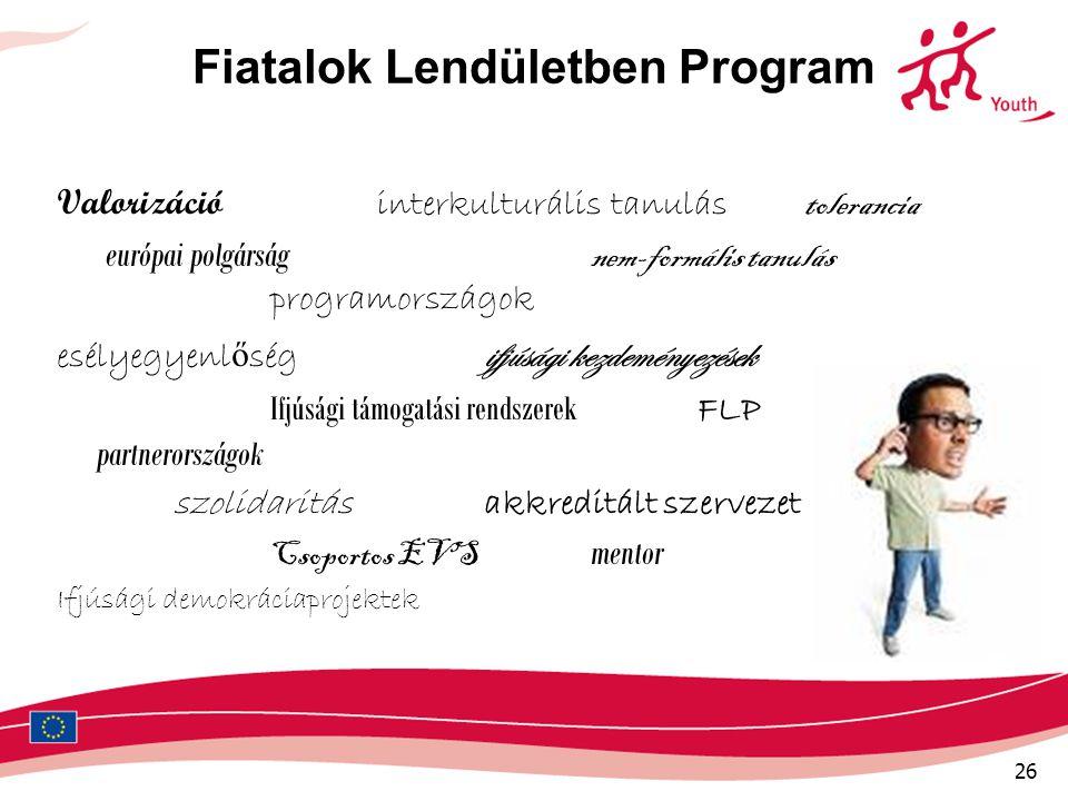26 Fiatalok Lendületben Program Valorizáció interkulturális tanulás tolerancia európai polgárság nem-formális tanulás programországok esélyegyenl ő sé