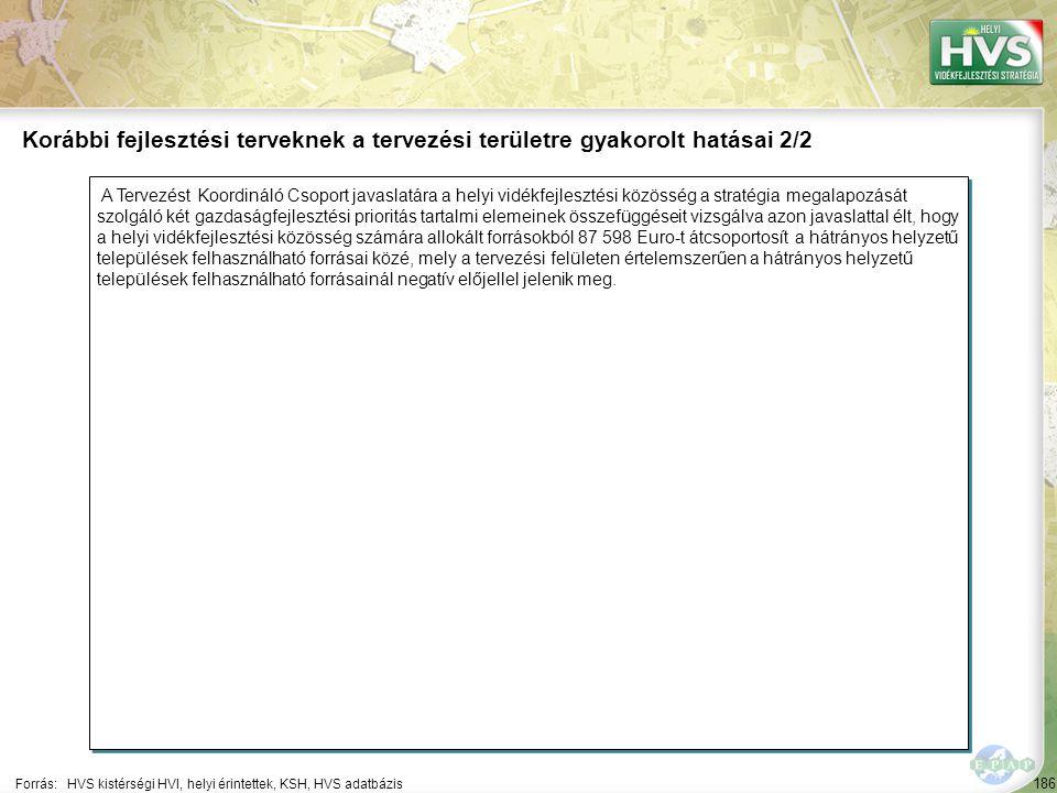 186 A Tervezést Koordináló Csoport javaslatára a helyi vidékfejlesztési közösség a stratégia megalapozását szolgáló két gazdaságfejlesztési prioritás tartalmi elemeinek összefüggéseit vizsgálva azon javaslattal élt, hogy a helyi vidékfejlesztési közösség számára allokált forrásokból 87 598 Euro-t átcsoportosít a hátrányos helyzetű települések felhasználható forrásai közé, mely a tervezési felületen értelemszerűen a hátrányos helyzetű települések felhasználható forrásainál negatív előjellel jelenik meg.