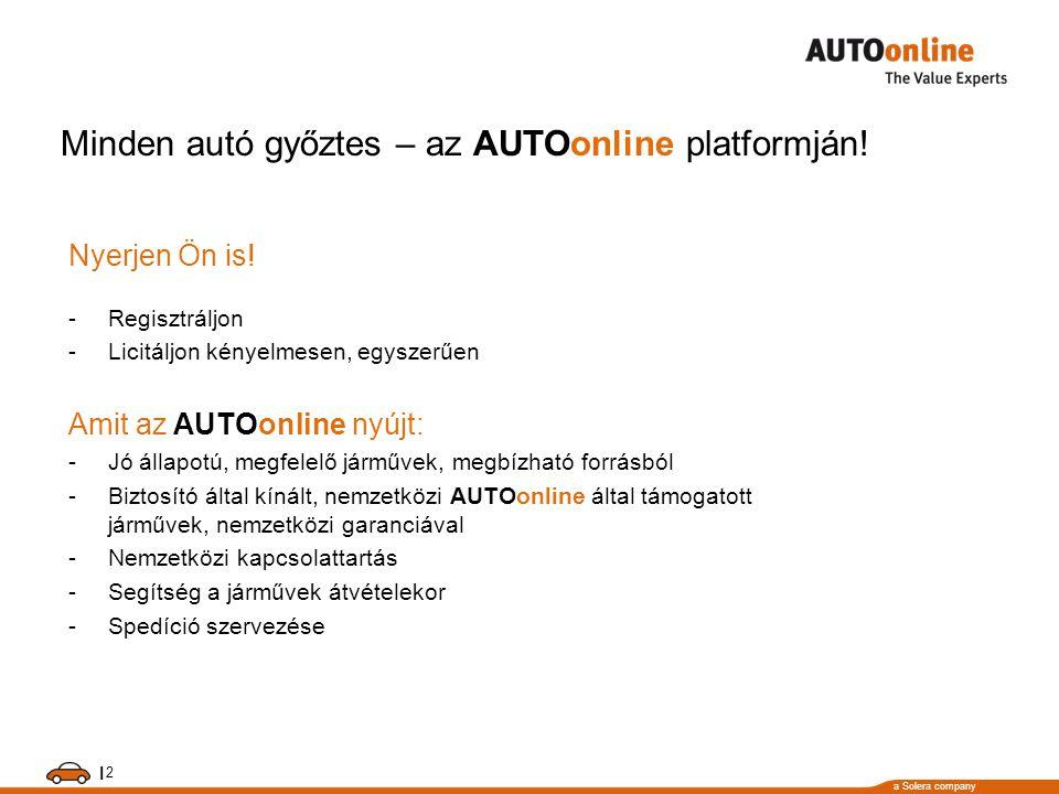 a Solera company I 2 Minden autó győztes – az AUTOonline platformján! Nyerjen Ön is! -Regisztráljon -Licitáljon kényelmesen, egyszerűen Amit az AUTOon