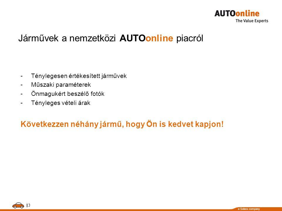 a Solera company I 3 Járművek a nemzetközi AUTOonline piacról -Ténylegesen értékesített járművek -Műszaki paraméterek -Önmagukért beszélő fotók -Tényl