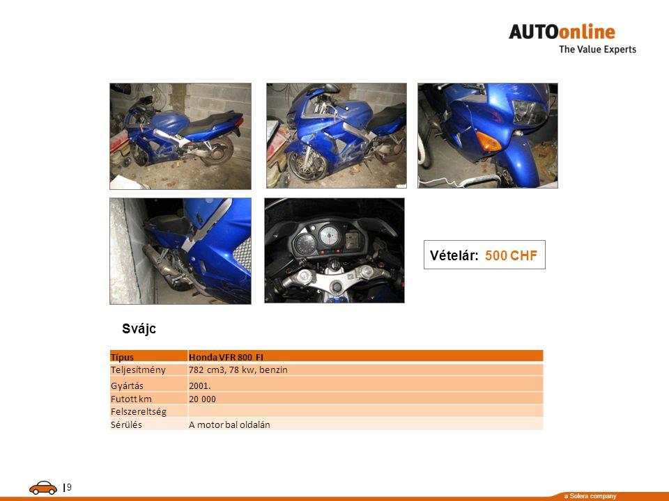 a Solera company I 9 TípusHonda VFR 800 FI Teljesítmény782 cm3, 78 kw, benzin Gyártás2001. Futott km20 000 Felszereltség SérülésA motor bal oldalán Vé