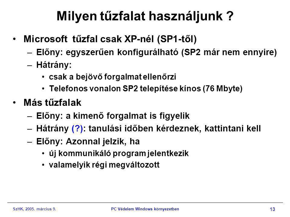 SzHK, 2005. március 9.PC Védelem Windows környezetben 13 Milyen tűzfalat használjunk ? •Microsoft tűzfal csak XP-nél (SP1-től) –Előny: egyszerűen konf