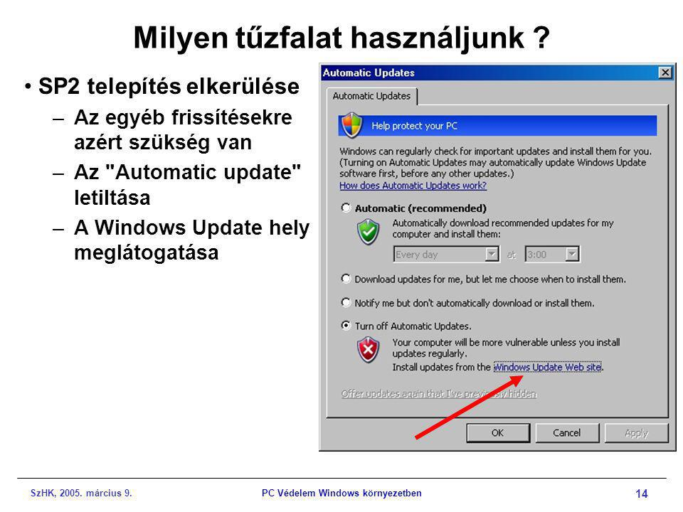SzHK, 2005. március 9.PC Védelem Windows környezetben 14 Milyen tűzfalat használjunk ? •SP2 telepítés elkerülése –Az egyéb frissítésekre azért szükség
