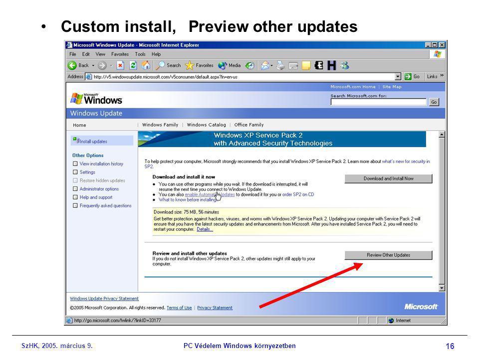 SzHK, 2005. március 9.PC Védelem Windows környezetben 16 •Custom install, Preview other updates