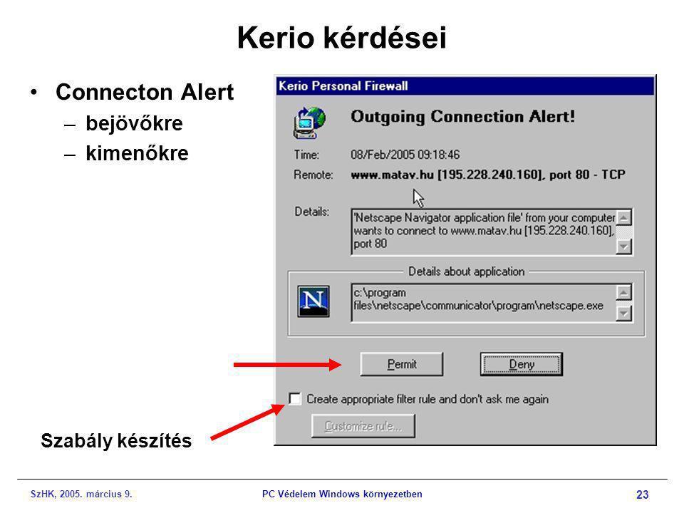 SzHK, 2005. március 9.PC Védelem Windows környezetben 23 Kerio kérdései •Connecton Alert –bejövőkre –kimenőkre Szabály készítés