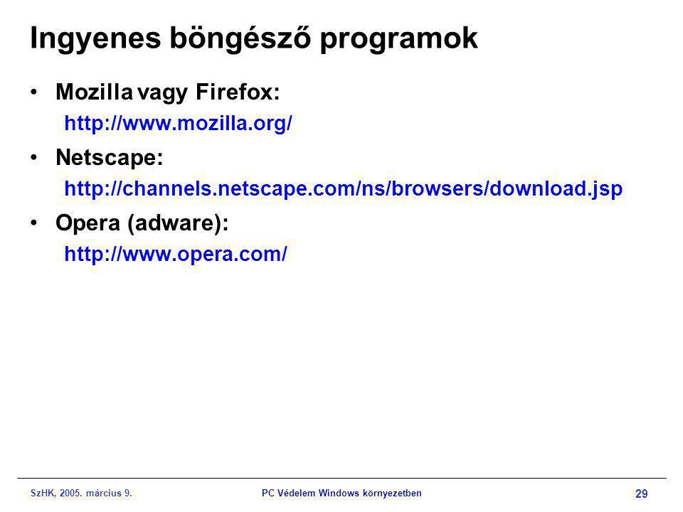 SzHK, 2005. március 9.PC Védelem Windows környezetben 29 Ingyenes böngésző programok •Mozilla vagy Firefox: http://www.mozilla.org/ •Netscape: http://