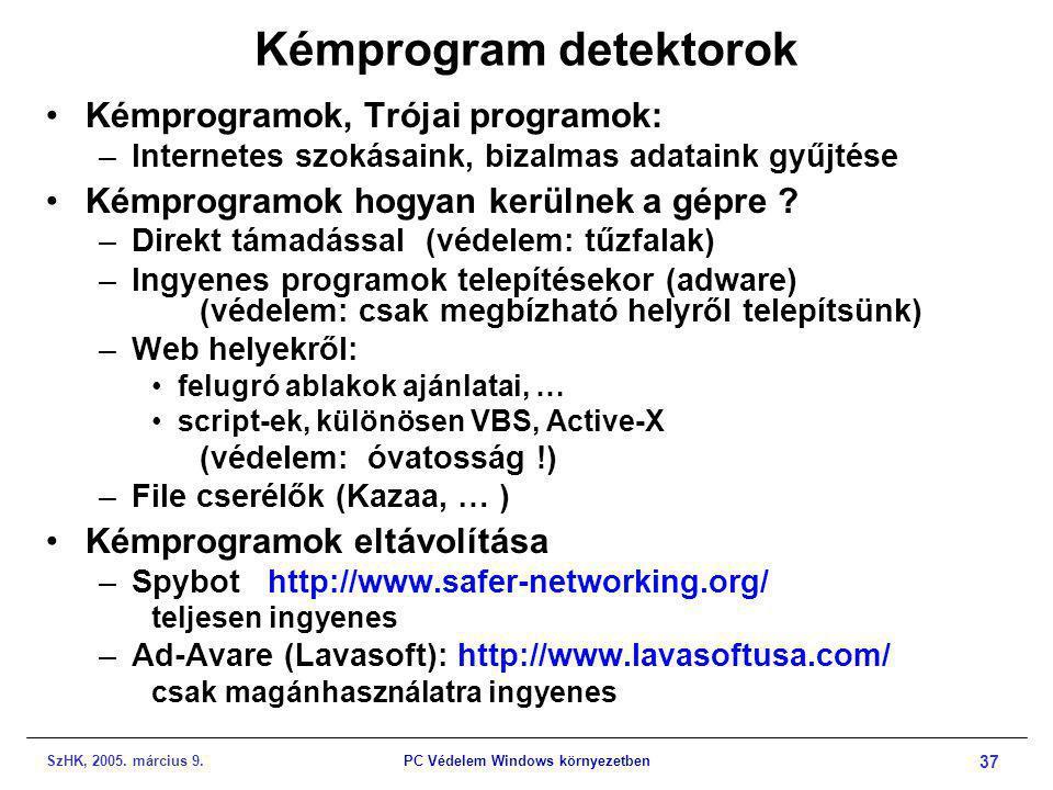 SzHK, 2005. március 9.PC Védelem Windows környezetben 37 Kémprogram detektorok •Kémprogramok, Trójai programok: –Internetes szokásaink, bizalmas adata