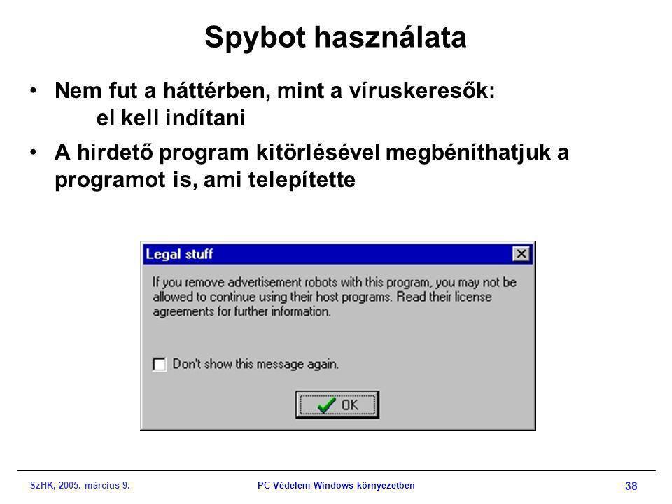 SzHK, 2005. március 9.PC Védelem Windows környezetben 38 Spybot használata •Nem fut a háttérben, mint a víruskeresők: el kell indítani •A hirdető prog