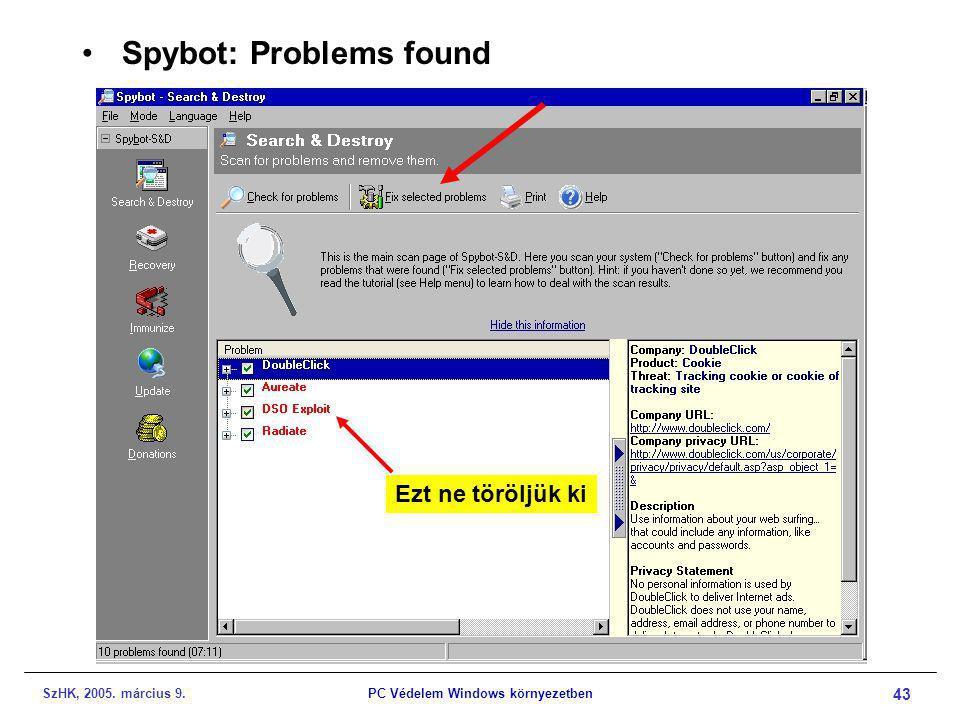 SzHK, 2005. március 9.PC Védelem Windows környezetben 43 •Spybot: Problems found Ezt ne töröljük ki