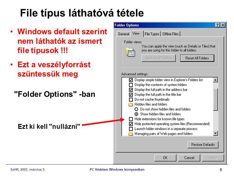 SzHK, 2005. március 9.PC Védelem Windows környezetben 6 File típus láthatóvá tétele •Windows default szerint nem láthatók az ismert file típusok !!! •