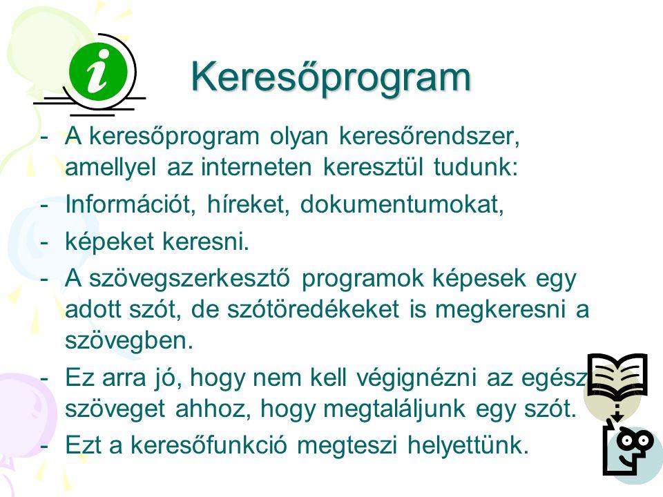 Keresőprogram -A keresőprogram olyan keresőrendszer, amellyel az interneten keresztül tudunk: -Információt, híreket, dokumentumokat, -képeket keresni.