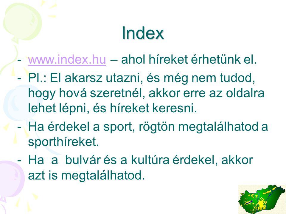 Index -w-www.index.hu – ahol híreket érhetünk el.