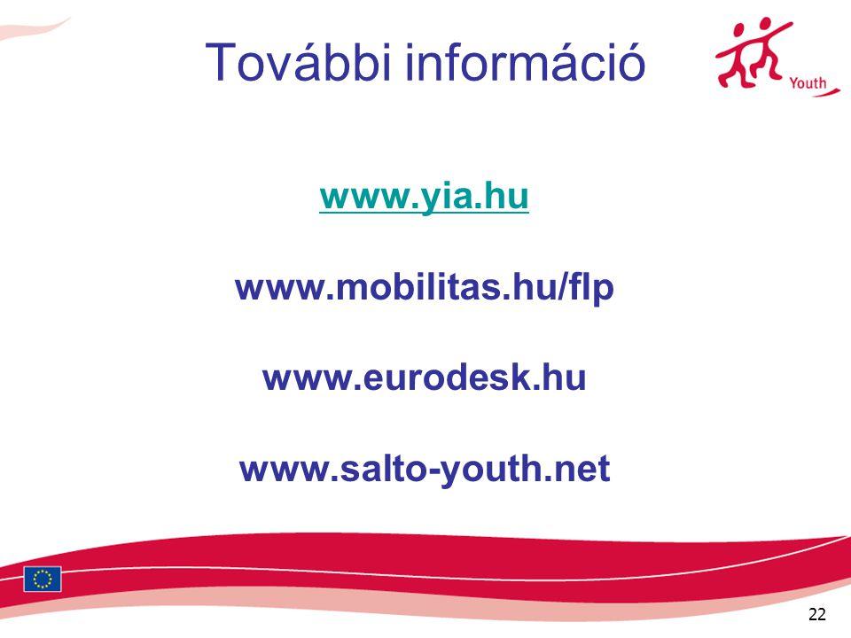 22 További információ www.yia.hu www.mobilitas.hu/flp www.eurodesk.hu www.salto-youth.net