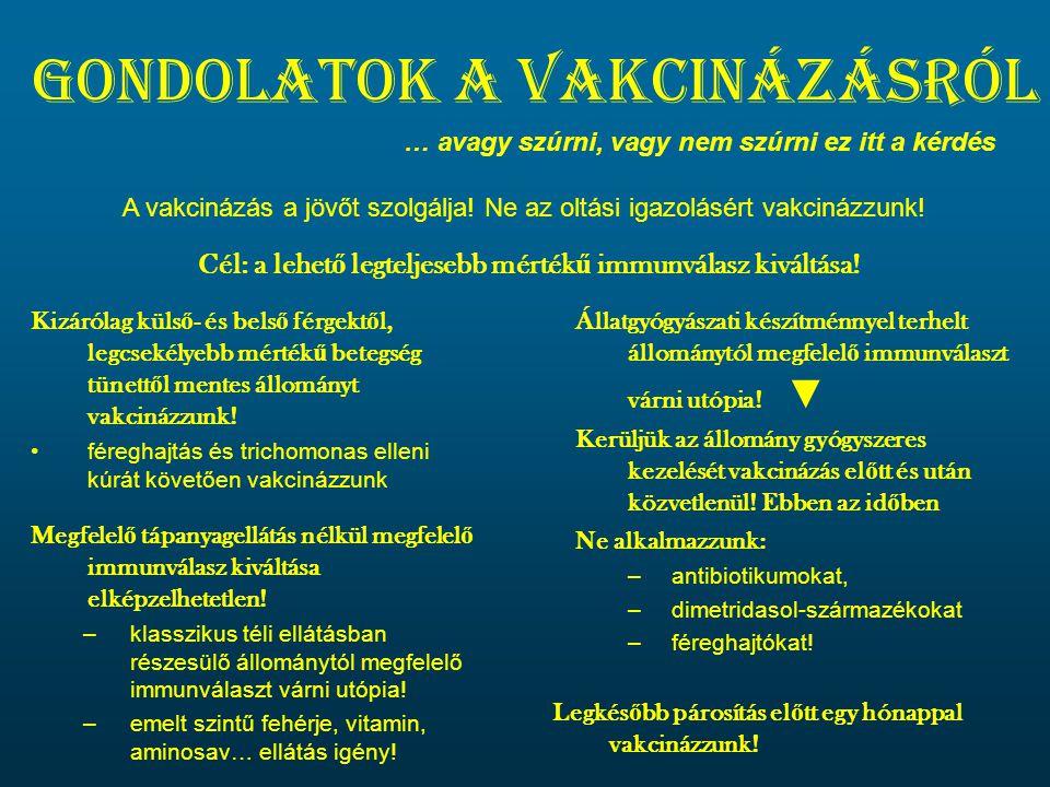 Gondolatok a vakcinázásról Kizárólag küls ő - és bels ő férgekt ő l, legcsekélyebb mérték ű betegség tünett ő l mentes állományt vakcinázzunk! •féregh