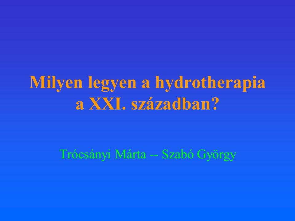 Milyen legyen a hydrotherapia a XXI. században? Trócsányi Márta -- Szabó György