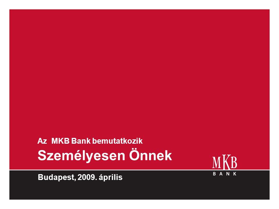 Az MKB Bank bemutatkozik Személyesen Önnek Budapest, 2009. április