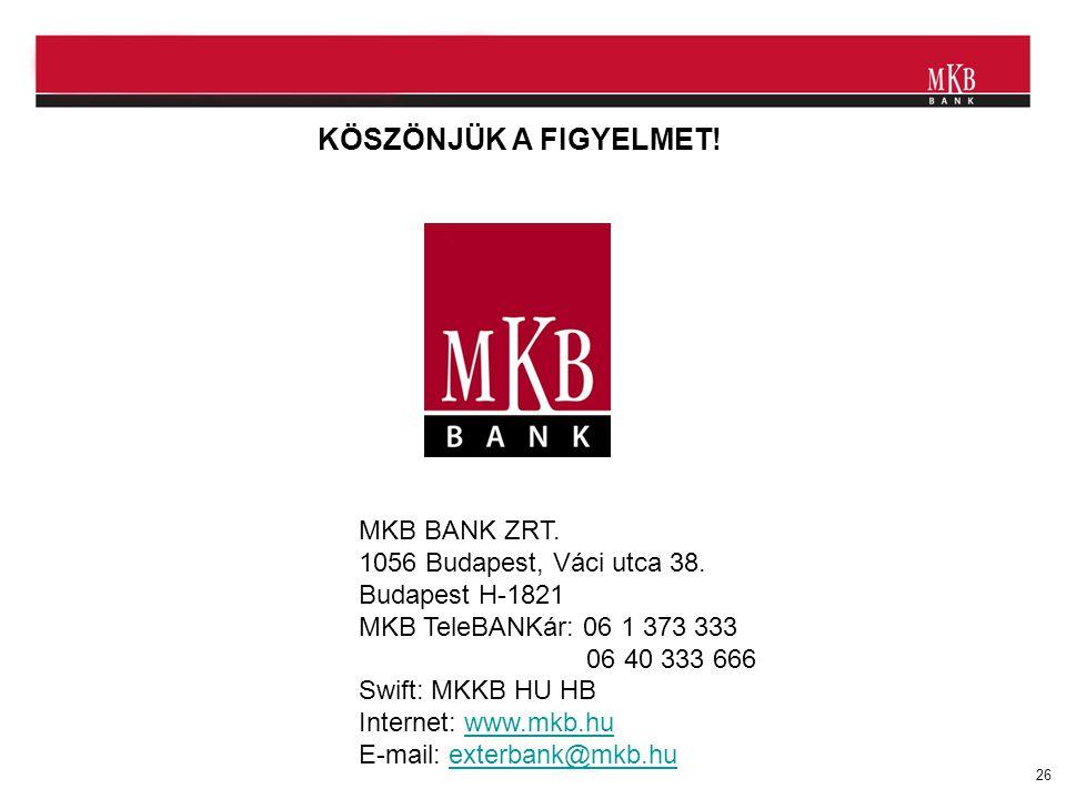 26 MKB BANK ZRT. 1056 Budapest, Váci utca 38. Budapest H-1821 MKB TeleBANKár: 06 1 373 333 06 40 333 666 Swift: MKKB HU HB Internet: www.mkb.huwww.mkb