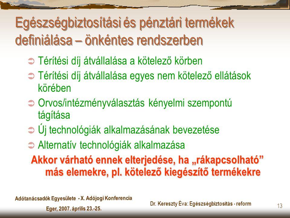Adótanácsadók Egyesülete - X. Adójogi Konferencia Eger, 2007. április 23.-25. Dr. Kereszty Éva: Egészségbiztosítás - reform 13 Egészségbiztosítási és