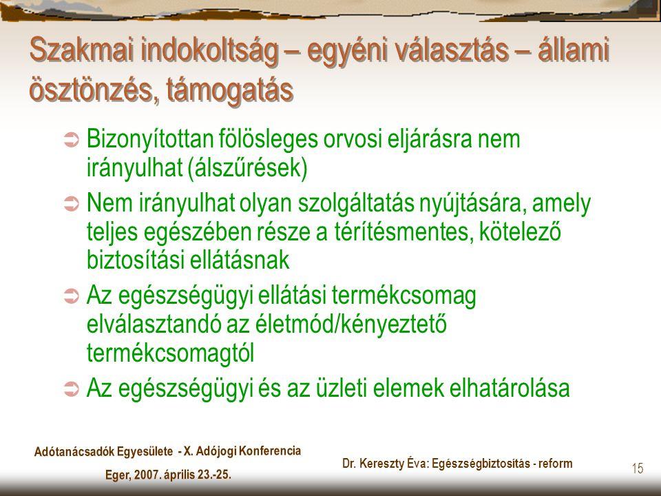 Adótanácsadók Egyesülete - X. Adójogi Konferencia Eger, 2007. április 23.-25. Dr. Kereszty Éva: Egészségbiztosítás - reform 15 Szakmai indokoltság – e