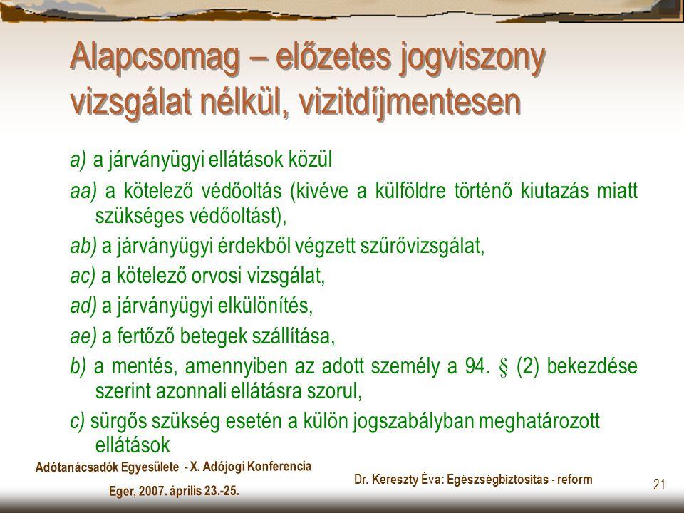 Adótanácsadók Egyesülete - X. Adójogi Konferencia Eger, 2007. április 23.-25. Dr. Kereszty Éva: Egészségbiztosítás - reform 21 Alapcsomag – előzetes j