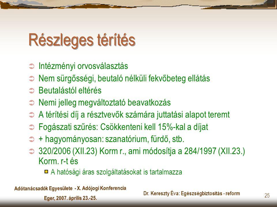 Adótanácsadók Egyesülete - X. Adójogi Konferencia Eger, 2007. április 23.-25. Dr. Kereszty Éva: Egészségbiztosítás - reform 25 Részleges térítés  Int
