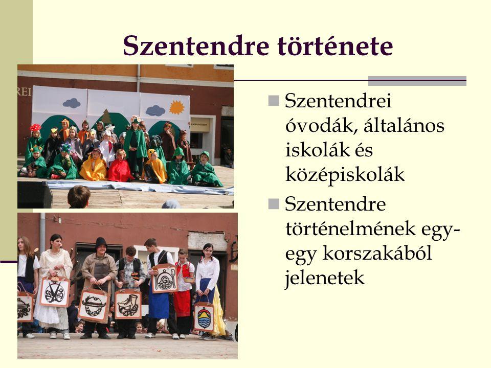 Szentendre története  Szentendrei óvodák, általános iskolák és középiskolák  Szentendre történelmének egy- egy korszakából jelenetek