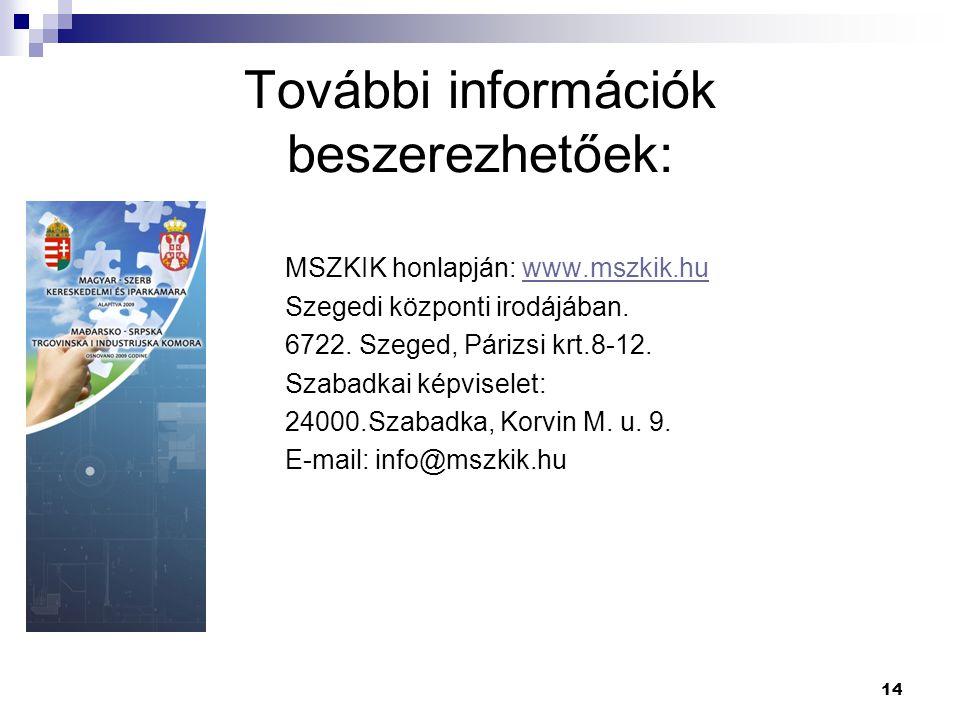 14 További információk beszerezhetőek: MSZKIK honlapján: www.mszkik.huwww.mszkik.hu Szegedi központi irodájában.