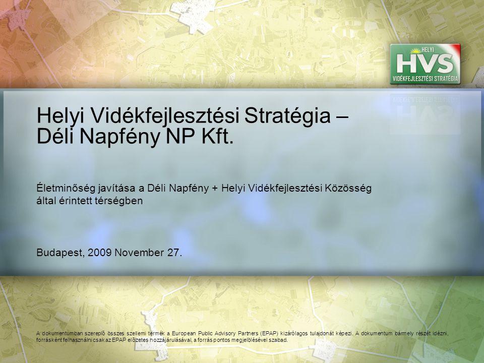 Budapest, 2009 November 27. Helyi Vidékfejlesztési Stratégia – Déli Napfény NP Kft. A dokumentumban szereplő összes szellemi termék a European Public