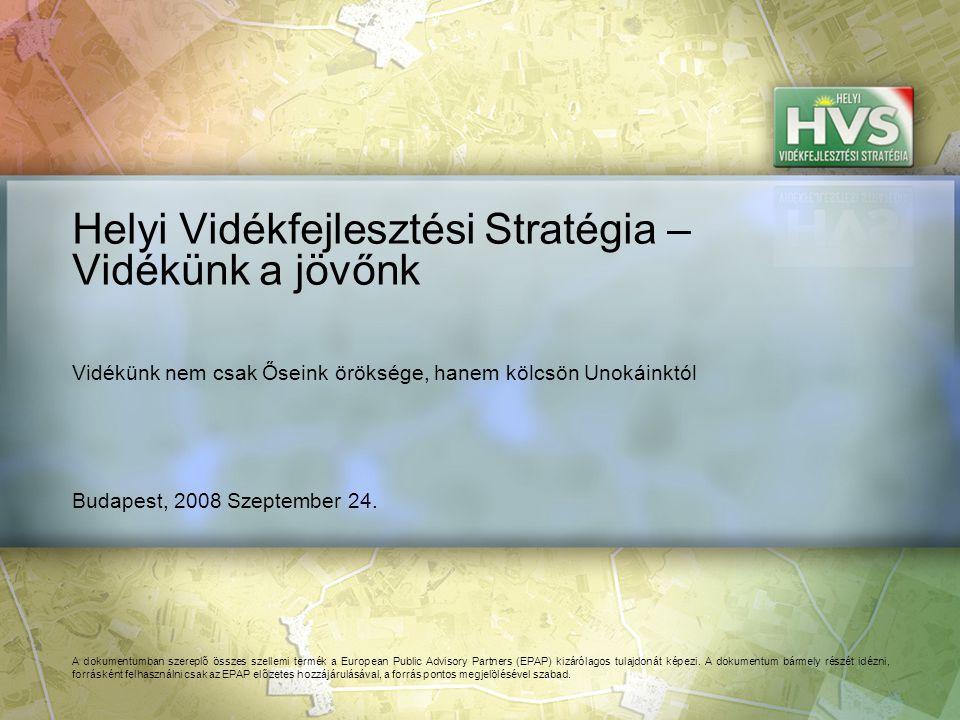 Budapest, 2008 Szeptember 24. Helyi Vidékfejlesztési Stratégia – Vidékünk a jövőnk A dokumentumban szereplő összes szellemi termék a European Public A