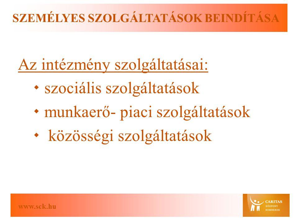 www.sck.hu SZEMÉLYES SZOLGÁLTATÁSOK BEINDÍTÁSA Az intézmény szolgáltatásai:  szociális szolgáltatások  munkaerő- piaci szolgáltatások  közösségi szolgáltatások