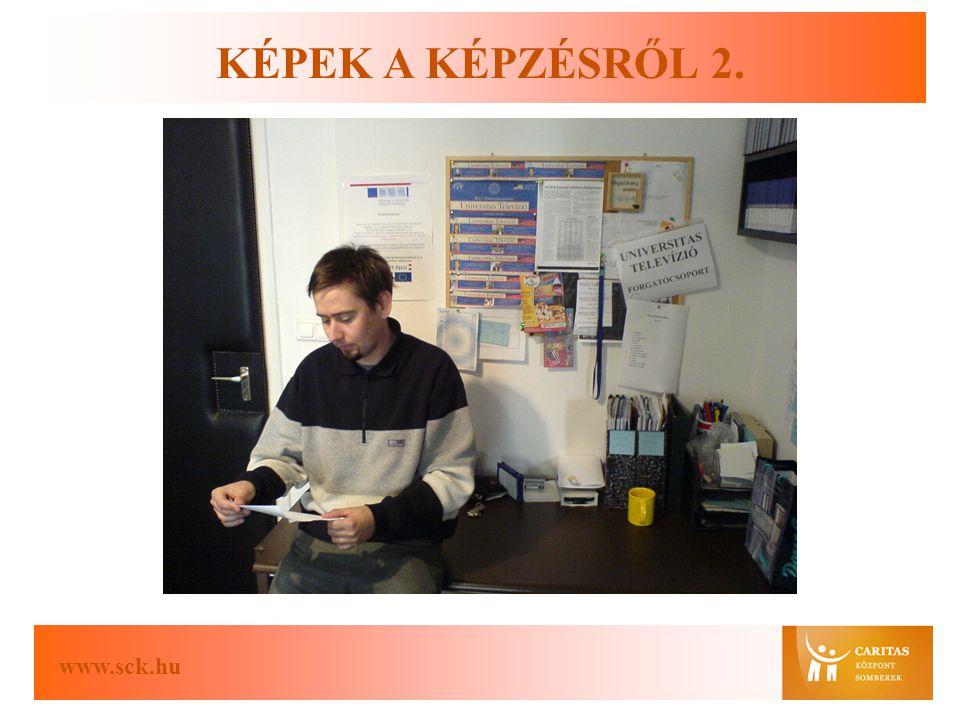 www.sck.hu KÉPEK A KÉPZÉSRŐL 2.