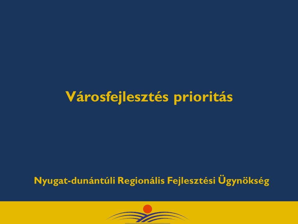Városfejlesztés prioritás Nyugat-dunántúli Regionális Fejlesztési Ügynökség