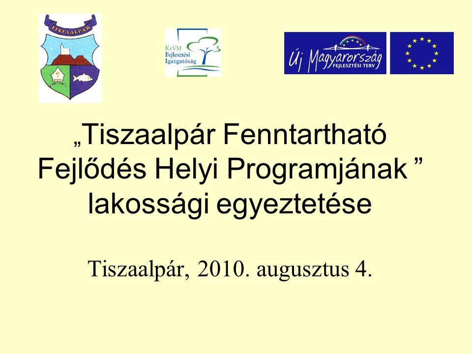 """"""" Tiszaalpár Fenntartható Fejlődés Helyi Programjának lakossági egyeztetése Tiszaalpár, 2010."""