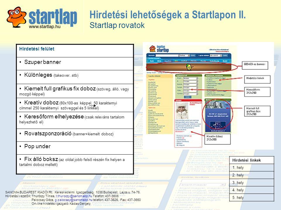 Hirdetési lehetőségek a Startlapon II. Hirdetési felület • Szuper banner • Különleges (takeover..stb) • Kiemelt full grafikus fix doboz (szöveg, álló,