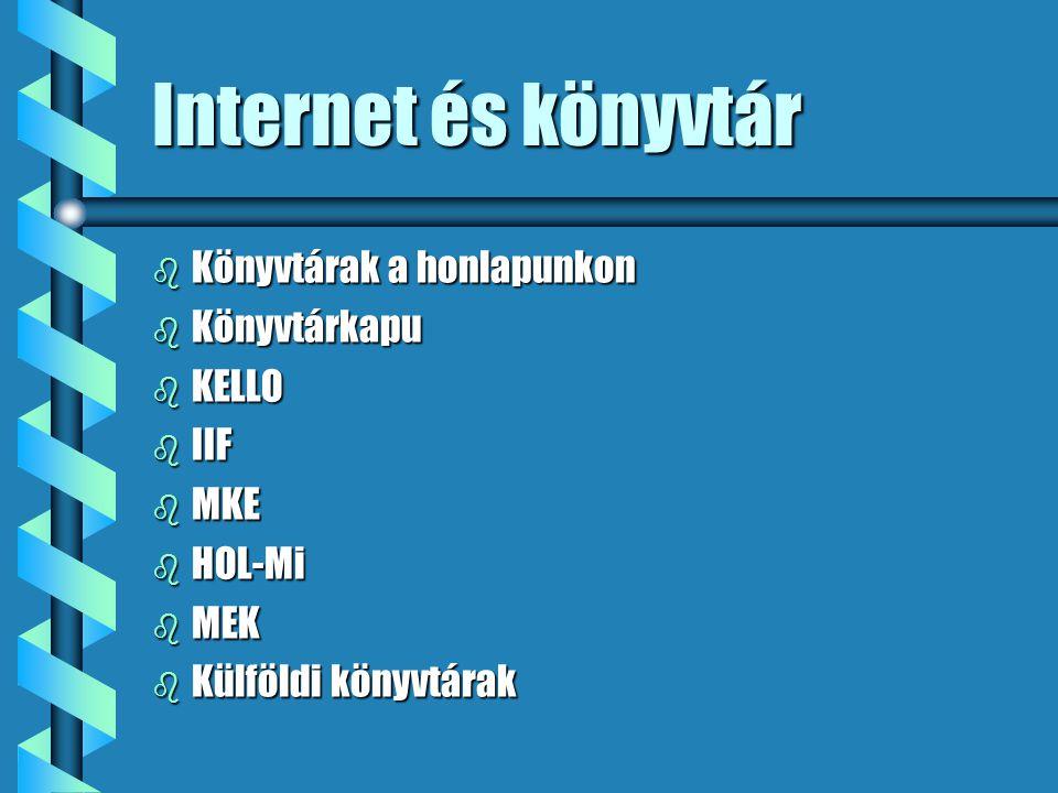 Internet és könyvtár b Könyvtárak a honlapunkon b Könyvtárkapu b KELLO b IIF b MKE b HOL-Mi b MEK b Külföldi könyvtárak