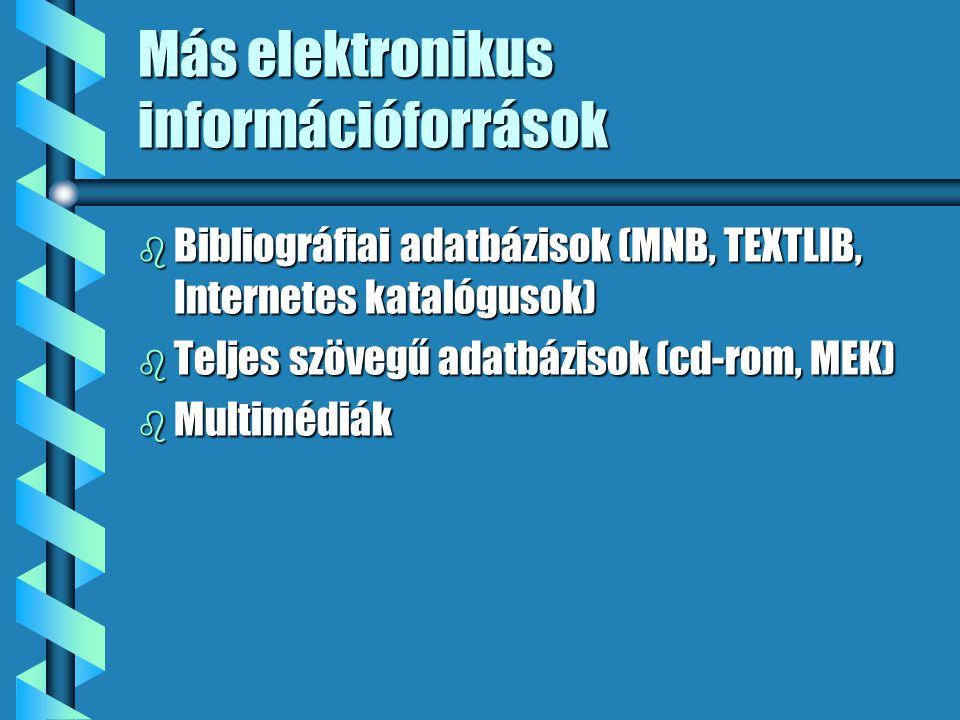 Más elektronikus információforrások b Bibliográfiai adatbázisok (MNB, TEXTLIB, Internetes katalógusok) b Teljes szövegű adatbázisok (cd-rom, MEK) b Multimédiák