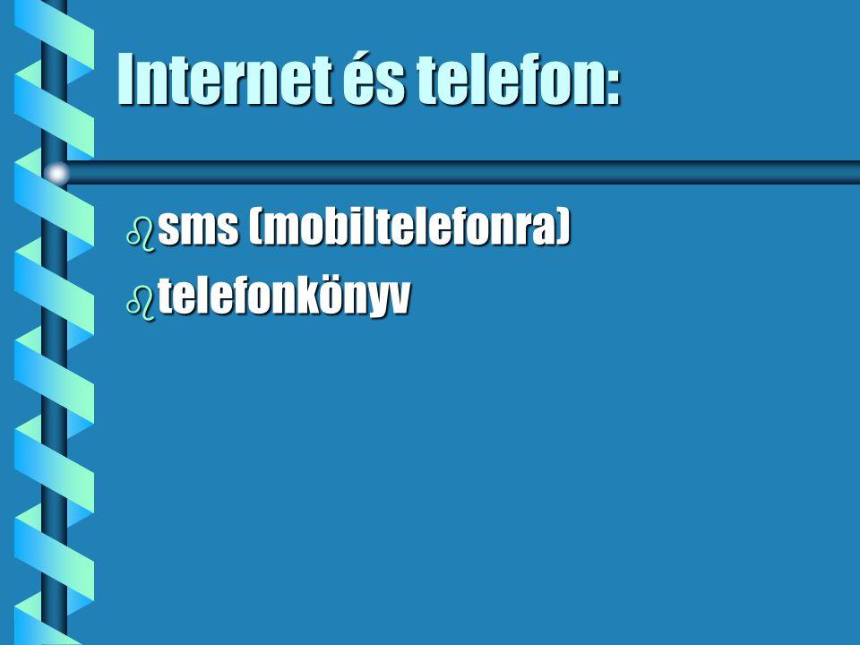 Internet és telefon: b sms (mobiltelefonra) b telefonkönyv