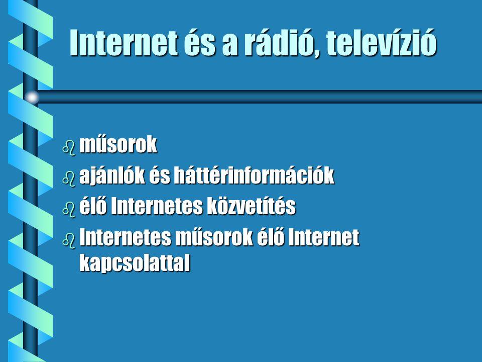 Internet és a rádió, televízió b műsorok b ajánlók és háttérinformációk b élő Internetes közvetítés b Internetes műsorok élő Internet kapcsolattal