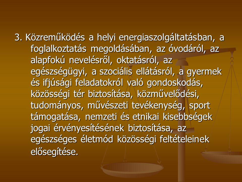 3. Közreműködés a helyi energiaszolgáltatásban, a foglalkoztatás megoldásában, az óvodáról, az alapfokú nevelésről, oktatásról, az egészségügyi, a szo
