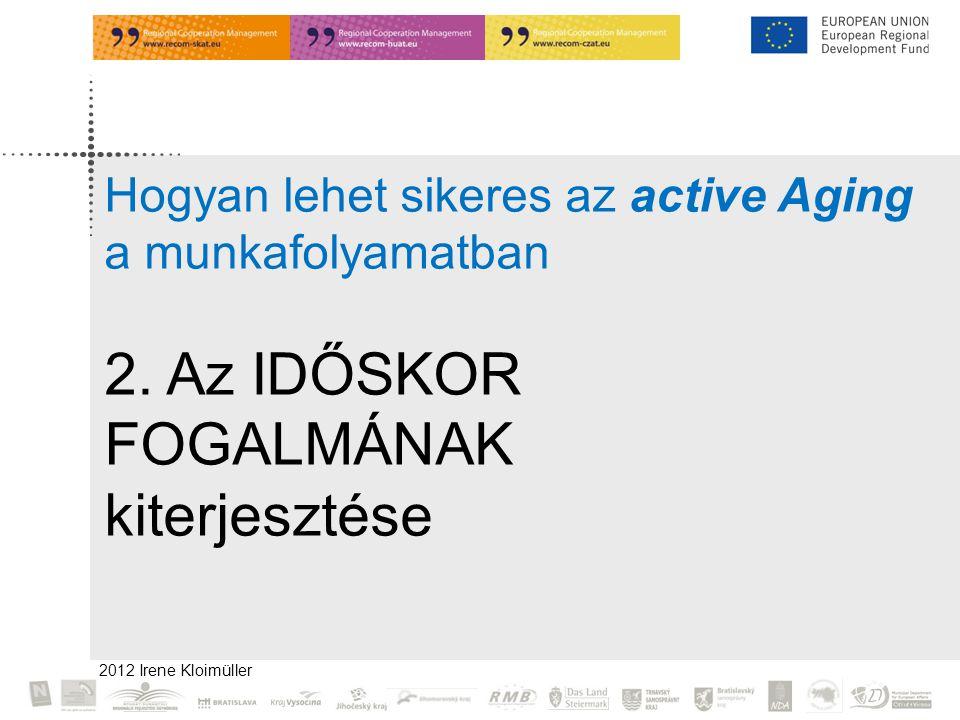 2012 Irene Kloimüller Hogyan lehet sikeres az active Aging a munkafolyamatban 2.