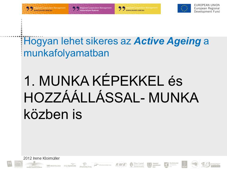2012 Irene Kloimüller Hogyan lehet sikeres az Active Ageing a munkafolyamatban 1.