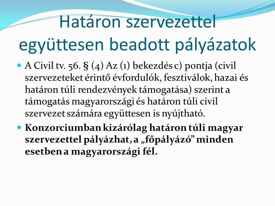 Határon szervezettel együttesen beadott pályázatok  A Civil tv. 56. § (4) Az (1) bekezdés c) pontja (civil szervezeteket érintő évfordulók, fesztivál