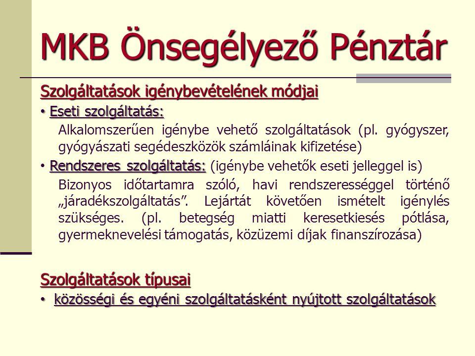 MKB Önsegélyező Pénztár Szolgáltatások igénybevételének módjai • Eseti szolgáltatás: Alkalomszerűen igénybe vehető szolgáltatások (pl. gyógyszer, gyóg