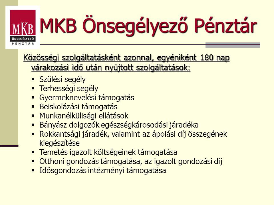 MKB Önsegélyező Pénztár Közösségi szolgáltatásként azonnal, egyéniként 180 nap várakozási idő után nyújtott szolgáltatások:  Szülési segély  Terhess